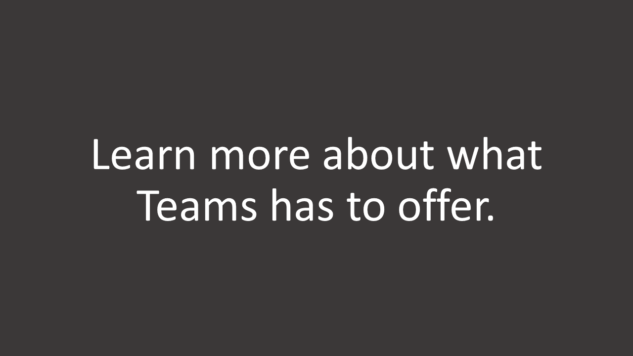 Learn more about what Teams has to offer